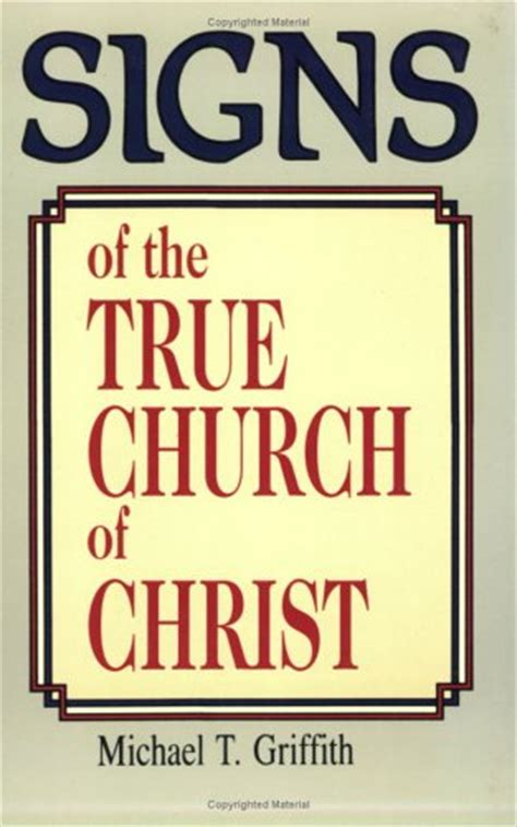 signs of true signs of the true church of by michael t griffith reviews discussion bookclubs lists