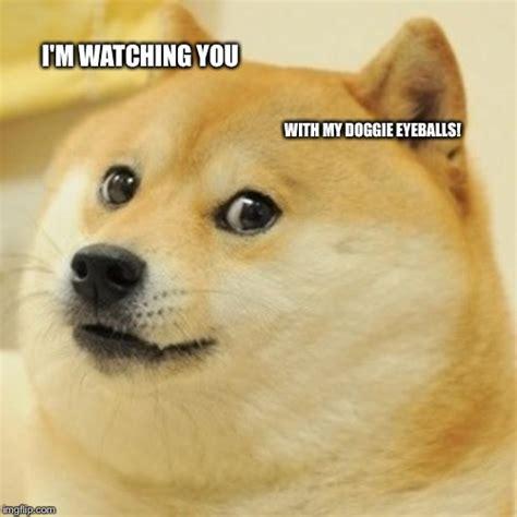 I M Watching You Meme - doge meme imgflip