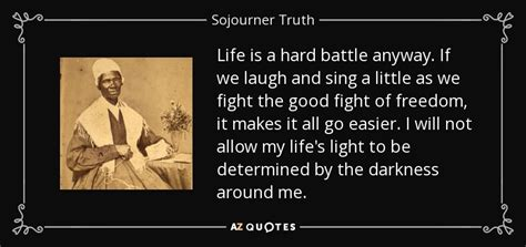 sojourner quotes sojourner quote is a battle anyway if we