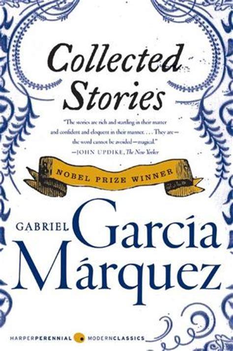 collected stories by gabriel garc 237 173 a m 225 rquez reviews discussion bookclubs lists