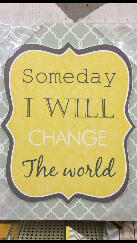pin by meagan diemert on someday i will live in the hobby lobby poster someday i will change the world