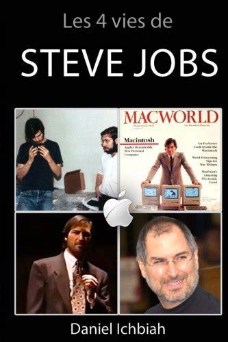 biography of steve jobs pdf free download ebook les 4 vies de steve jobs biographie non officielle