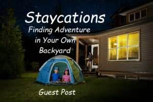 adventures in your own backyard staycations finding adventure in your own backyard