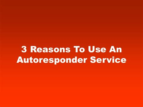 reasons to a service 3 reasons to use an autoresponder service 2013