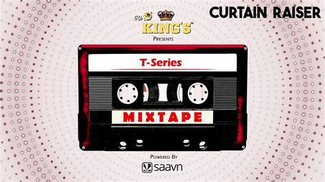 curtain raiser t series mixtape curtain raiser releasing soon