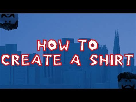 how to design a shirt roblox how to create a shirt roblox youtube