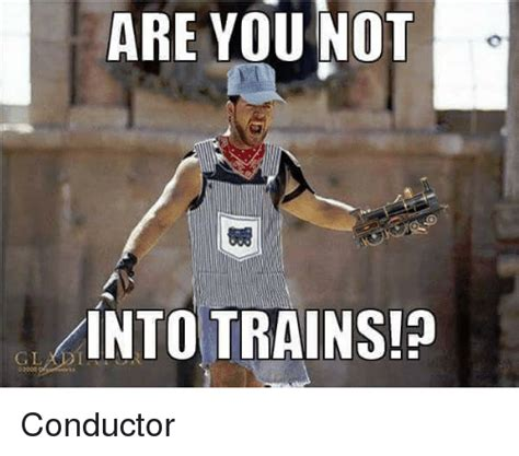 are not meme are you not into trains conductor meme on me me