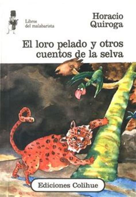 quot el loro pelado cuentos de la selva quot de horacio quiroga el ni 241 o radio y otros cuentos the radio boy and other stories canciones cuentos