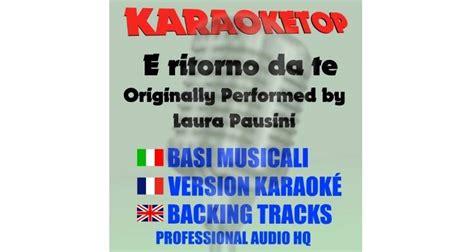 e ritorno da te testo e ritorno da te pausini karaoke base musicale