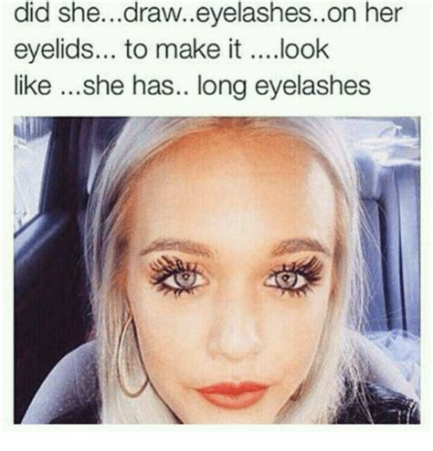 Looks Like She Has Experience With That by Did Shedraweyelasheson Eyelids To Make It Look Like