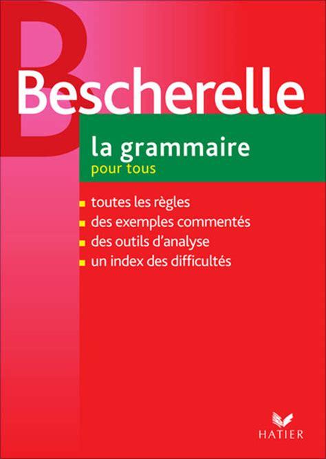 bescherelle bescherelle lorthographe 2218951991 fran 231 ais pour tous le monde bescherelle orthographe conjugaison grammaire