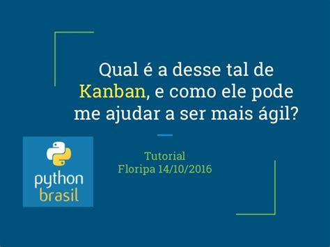 august 2016 python tutorial tutorial kanban python brasil 2016