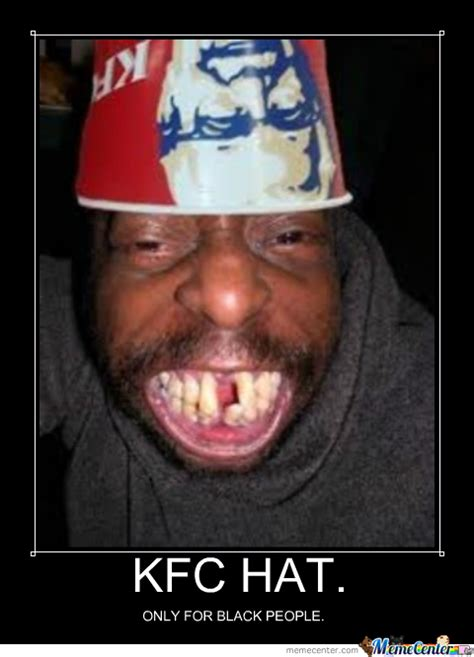 Ugly Black Guy Meme - kfc hat by teaver meme center