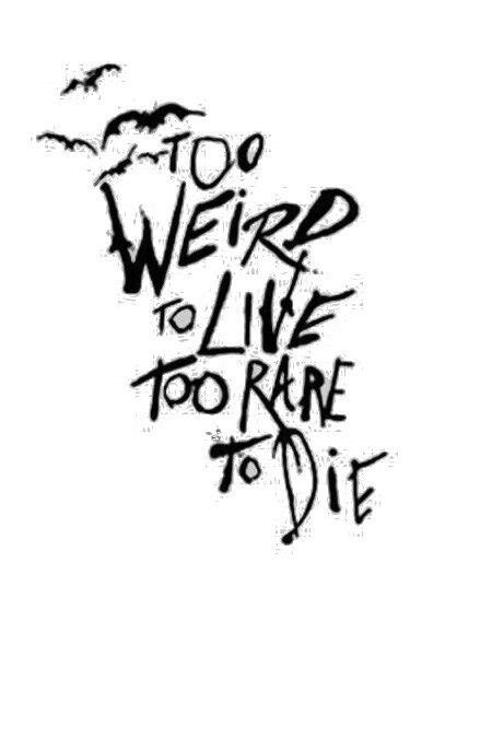 too weird to live too rare to die tattoo to live 164 to die quotes fob patd