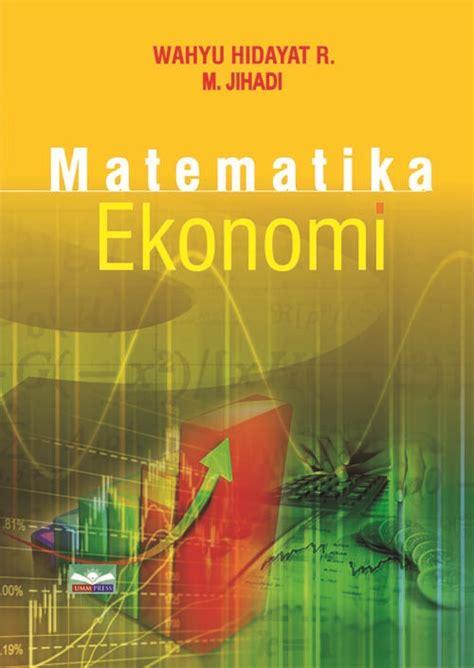 Buku Matematika Ekonomi matematika ekonomi edisi revisi umm press