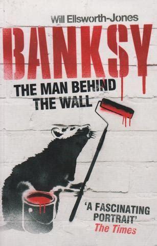 libro banksy the man behind banksy the man behind the wall kunstforeningen gl
