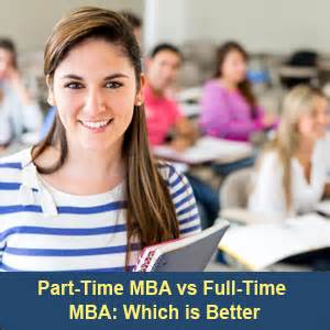 Which One Is Better Mba Or by Part Time Mba Vs Time Mba Which Is Better