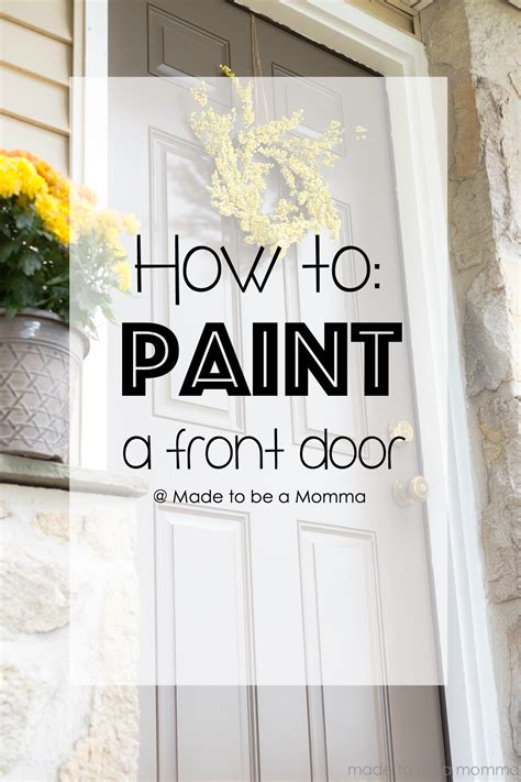 how to paint the front door of a house how to paint a front door made to be a momma
