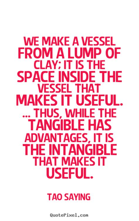 Inspirational quotes - We make a vessel from a lump of ...