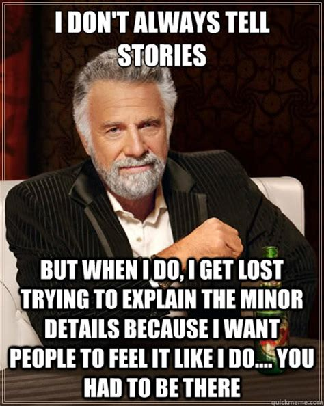 Getting Lost Meme - i don t always tell stories but when i do i get lost