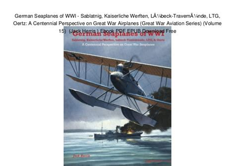 dfw aircraft of wwi a centennial perspective on great war airplanes great war aviation centennial series volume 29 books german seaplanes of wwi sablatnig kaiserliche werften