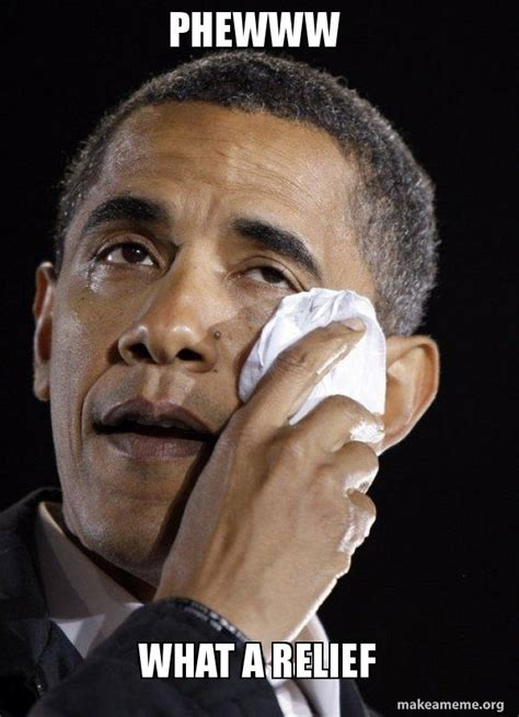 What A Meme - phewww what a relief crying obama make a meme