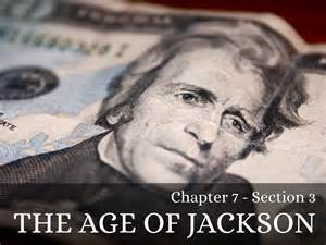 chapter 7 section 3 the age of jackson the age of jackson by samantha baker