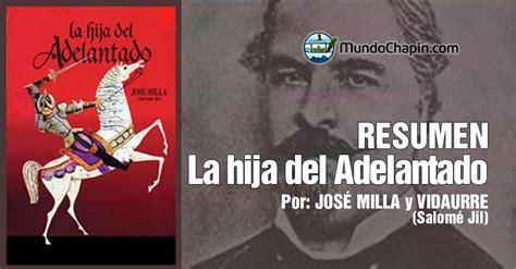 libro a cien millas de resumen del libro la hija del adelantado por jose milla y vidaurre guatemala