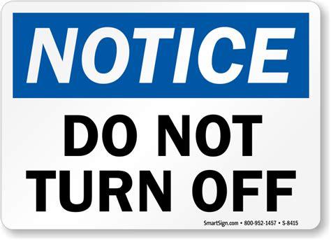 Fire Pit Construction - notice do not turn off sign sku s 8415 mysafetysign com