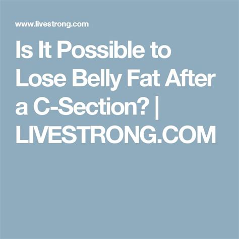 Fastest Way To Lose Belly After C Section is it possible to lose belly after a c section a
