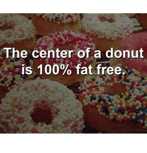 Donut Meme - the center of a donut is 100 fat free donuts meme on sizzle