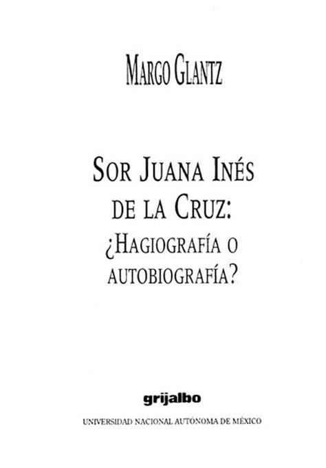 Sor Juana Inés de la Cruz : ¿Hagiografía o autobiografía