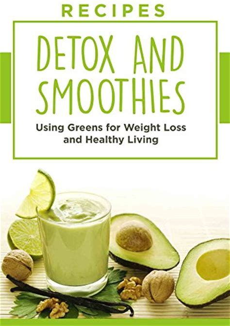 Detox Juice Cleanse Weight Loss Recipe by Recipes Greens Detox And Smoothies For Weight
