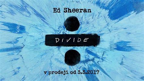 ed sheeran queue ed sheeran album 247 v prodeji od 3 3 2017 youtube