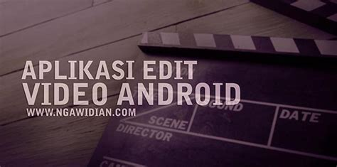 aplikasi edit film layar lebar 8 aplikasi edit video android terbaik terpopuler dan