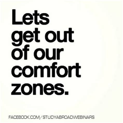 getting out of comfort zone quotes let s get out of your comfort zones comfortzone quotes