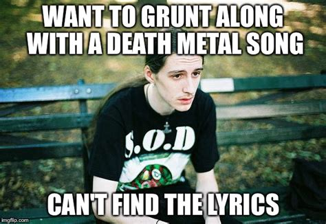 Death Metal Meme - first world metal problems imgflip