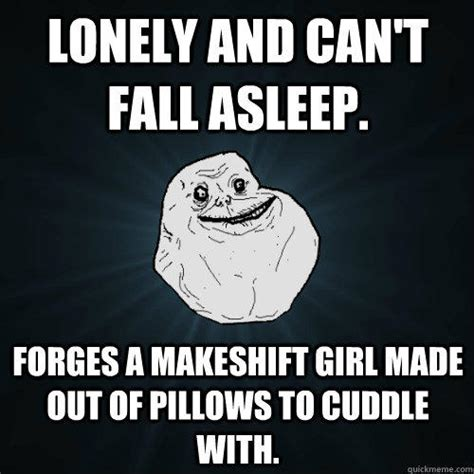 Lonely Girl Meme - lonely and can t fall asleep forges a makeshift girl made out of pillows to cuddle with