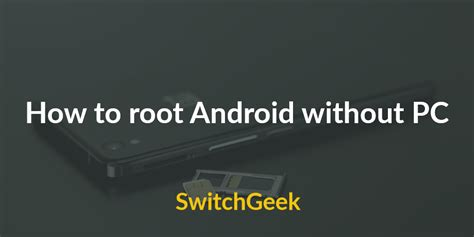 how to jailbreak android how to root android without pc computer or laptop switchgeek