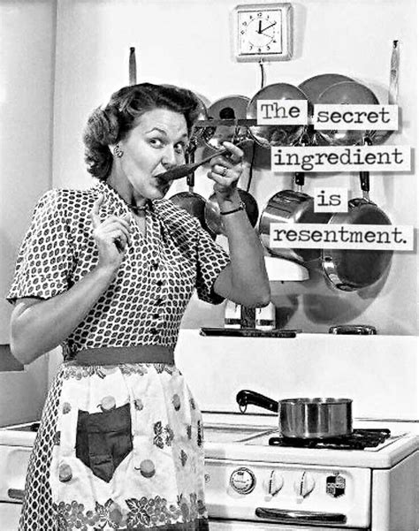 Housewife Meme - 1950s housewife sarcasm secret ingredient resentment
