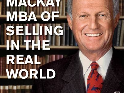 The Mackay Mba Of Selling In The Real World Pdf by Harvey Mackay The Mackay Mba Of Selling In The Real World