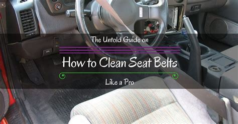 cleaning seat belts the untold guide on how to clean seat belts like a pro