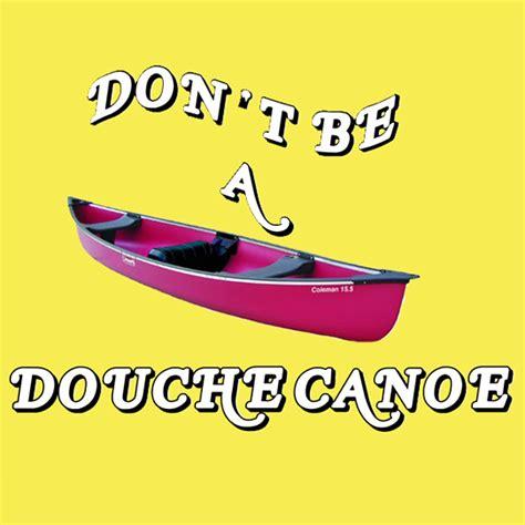 Douche Canoe Meme - new card don t be a douche canoe oh honestly erin