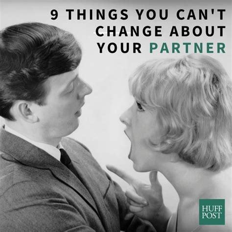 Do Some Never Find 9 Things You Can T Change About Your Partner So Don T Even Try Huffpost