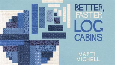 log cabin abcs at from marti featuring quilting with the perfect better faster log cabin quilts class craftsy