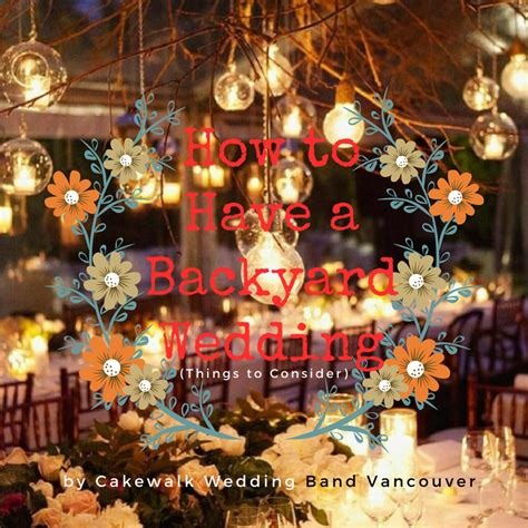 how to have a backyard wedding how to have a backyard wedding things to consider cakewalk dance band party