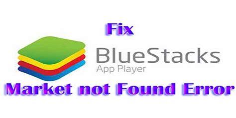 bluestacks not installing fix bluestacks market not found error on windows 8 1 8 10