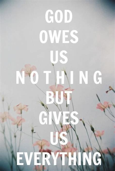everything tells us about god books god owes us nothing but gives us everything quotes