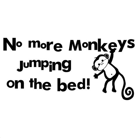 no jumping on the bed no more monkeys jumping on the bed