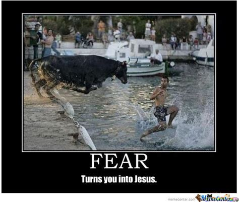 Fear Meme - fear turns you into jesus by badman meme center